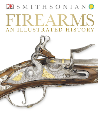 Smithsonian Firearms An Illustrated History