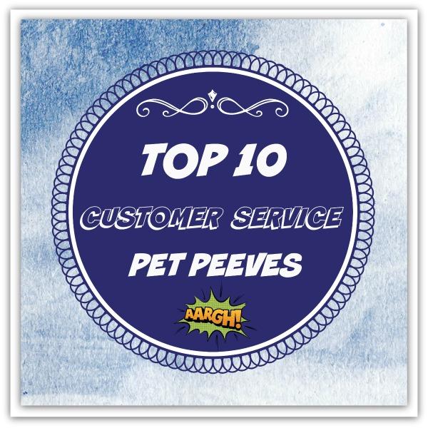 Top 10 Customer Service Pet Peeves