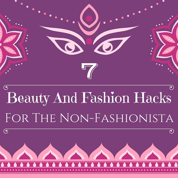 7 Beauty And Fashion Hacks For The Non-Fashionista graphic