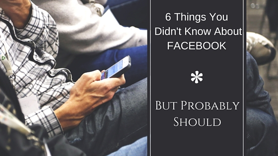 6 Things You Didn't Know About Facebook But Probably Should