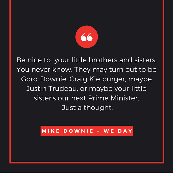 Inspirational quotes from WE Day Be Nice To Your Brothers WE Day