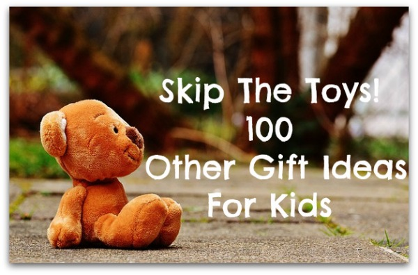 Skip The Toys! 100 Other Gift Ideas For Kids