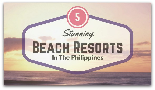 5 Stunning Beach Resorts In The Philippines
