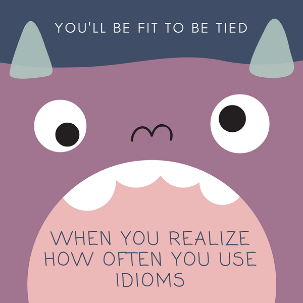 Fit To Be Tied Idioms