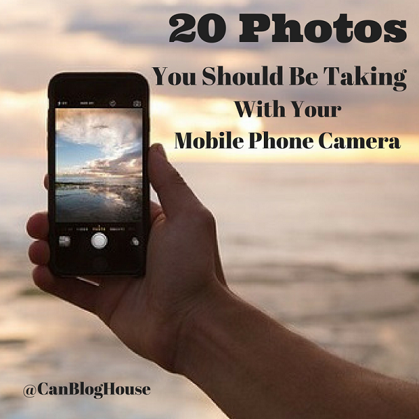 20 Photos You Should Be Taking With Your Mobile Phone Camera