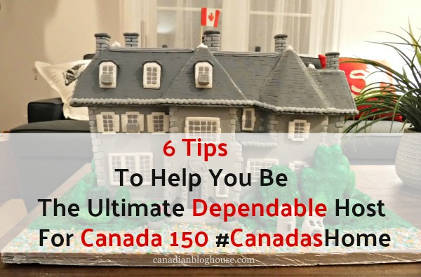 6 Tips To Help You Be The Ultimate Dependable Host For Canada 150! #CanadasHome
