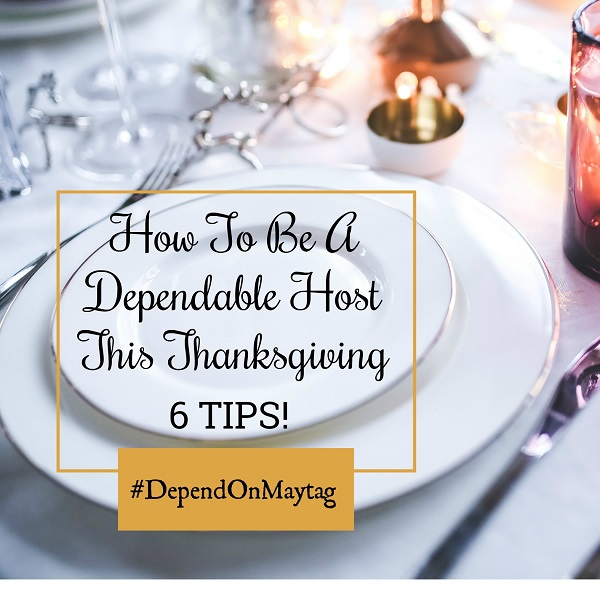 How To Be A Dependable Host This Thanksgiving – 6 Tips! #DependOnMaytag