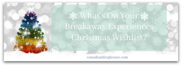 Breakaway Experiences Christmas Wishlist
