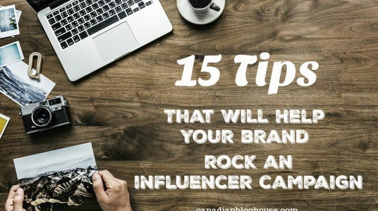 15 Tips That Will Help Your Brand Rock An Influencer Campaign