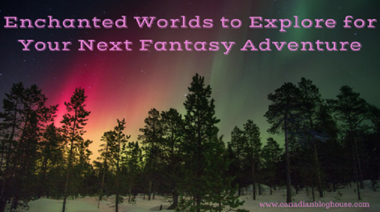 Fantasy Novels And Their Enchanted Worlds to Explore for Your Next Fantasy Adventure