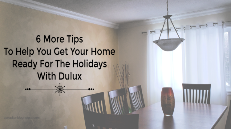 6 More Tips To Help You Get Your Home Ready For The Holidays With Dulux